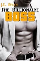 The Billionaire Boss ebook by J.L. Ryan