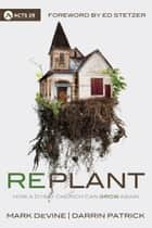 Replant - How a Dying Church Can Grow Again ebook by Darrin Patrick, Mark DeVine