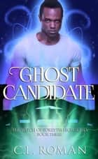 Ghost Candidate - The Witch of Forsythe High, #3 ebook by C.L. Roman