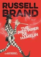 The Pied Piper of Hamelin ebook by Russell Brand, Chris Riddell