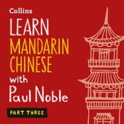 Learn Mandarin Chinese with Paul Noble for Beginners – Part 3: Mandarin Chinese Made Easy with Your 1 million-best-selling Personal Language Coach audiobook by Paul Noble, Kai-Ti Noble