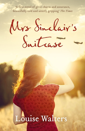 Mrs Sinclair's Suitcase - 'A heart-breaking tale of loss, missed chances and enduring love' Good Housekeeping ebook by Louise Walters