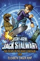 Jack Stalwart: The Escape of the Deadly Dinosaur - USA: Book 1 ebook by Elizabeth Singer Hunt