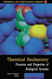 Theoretical Biochemistry - Processes and Properties of Biological Systems ebook by L.A. Eriksson