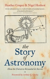 The Story of Astronomy - How the Universe Revealed its Secrets ebook by Heather Couper,Nigel Henbest