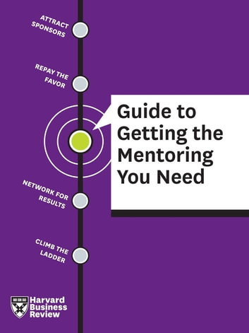 HBR Guide to Guide to Getting the Mentoring You Need ebook by Harvard Review