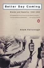Better Day Coming - Blacks and Equality, 1890-2000 ebook by Adam Fairclough