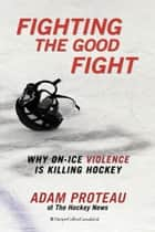 Fighting The Good Fight ebook by Adam Proteau