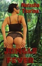 Jungle Fever ebook by Natasha Tsarina