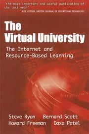 The Virtual University - The Internet and Resource-based Learning ebook by Freeman, Howard (Senior Lecturer in Educational Media, DeMontfort University),Patel, Daxa (Principal Lecturer and Project Manager for IT in Teaching and Learning, DeMontfort University),Routen, Tom (Principal Lecturer in Computer Science, DeMontfort University),Ryan, Steve (Head, Centre for Educational Technology and Development, DeMontfort University),Scott, Bernard (Lecturer, DeMontfort University)
