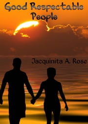 Good Respectable People - A Short Story ebook by Jacquinita A. Rose