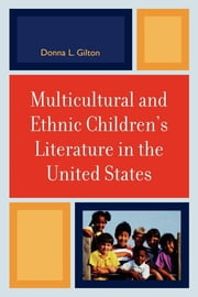 Multicultural and Ethnic Children's Literature in the United States ebook by Donna L. Gilton