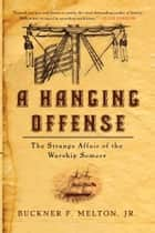 A Hanging Offense - The Strange Affair of the Warship Somers ebook by Buckner Melton Jr.