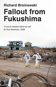 Fallout from Fukushima ebook by Richard Broinowski
