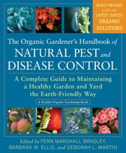 The Organic Gardener's Handbook of Natural Pest and Disease Control - A Complete Guide to Maintaining a Healthy Garden and Yard the Earth-Friendly Way ebook by Fern Marshall Bradley,Barbara W. Ellis,Deborah L. Martin