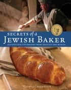 Secrets of a Jewish Baker - Recipes for 125 Breads from Around the World ebook by George Greenstein