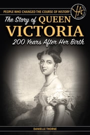 The Story Of Queen Victoria 200 Years After Her Birth ebook by Danielle Thorne