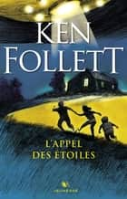 L'Appel des étoiles ebook by Fabien LE ROY, Ken FOLLETT