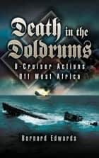 Death in the Doldrums - U-Cruiser Actions off West Africa ebook by Bernard Edwards