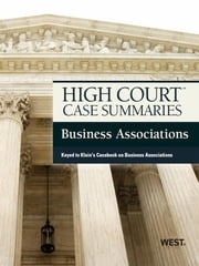 High Court Case Summaries on Business Associations, Keyed to Klein, 8th ebook by Publishers Editorial Staff