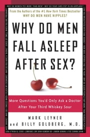 Why Do Men Fall Asleep After Sex? - More Questions You'd Only Ask a Doctor After Your Third Whiskey Sour ebook by Kobo.Web.Store.Products.Fields.ContributorFieldViewModel
