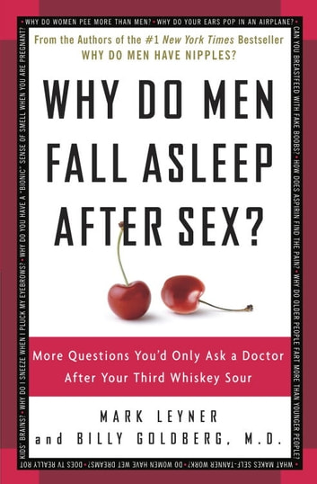 Why Do Men Fall Asleep After Sex? - More Questions You'd Only Ask a Doctor After Your Third Whiskey Sour ebook by Mark Leyner,Billy Goldberg, M.D.