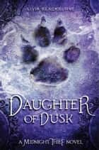 Daughter of Dusk - A Midnight Thief Novel ebook by Livia Blackburne