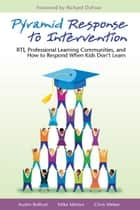Pyramid Response to Intervention: RTI, Professional Learning Communities, and How to Respond When Kids Don't Learn - RTI, Professional Learning Communities, and How to Respond When Kids Don't Learn ebook by Austin Buffum, Mike Mattos