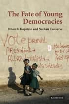The Fate of Young Democracies ebook by Ethan B. Kapstein, Nathan Converse