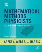 Mathematical Methods for Physicists - A Comprehensive Guide ebook by George B. Arfken,Hans J. Weber,Frank E. Harris