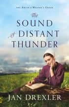 The Sound of Distant Thunder (The Amish of Weaver's Creek Book #1) eBook by Jan Drexler