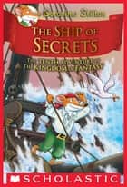 The Ship of Secrets (Geronimo Stilton and the Kingdom of Fantasy #10) ebook by