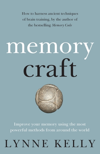 Memory Craft - Improve your memory using the most powerful methods from around the world ebook by Lynne Kelly