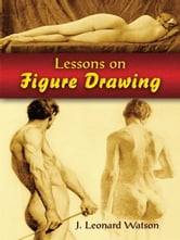 Lessons on Figure Drawing ebook by J Leonard Watson