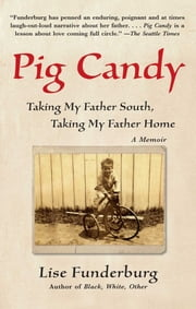 Pig Candy - Taking My Father South, Taking My Father Home--A Memoir ebook by Lise Funderburg