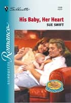 His Baby, Her Heart ebook by Sue Swift