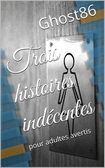 Trois histoires indécentes ebook by Ghost86