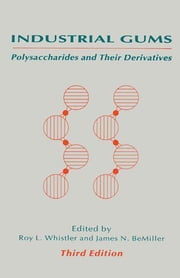 Industrial Gums - Polysaccharides and Their Derivatives ebook by James N. BeMiller,Roy L. Whistler