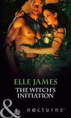 The Witch's Initiation (Mills & Boon Nocturne) ebook by Elle James