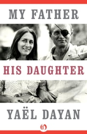 My Father, His Daughter ebook by Yaël Dayan