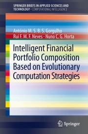 Intelligent Financial Portfolio Composition based on Evolutionary Computation Strategies ebook by Antonio Gorgulho,Rui F.M.F. Neves,Nuno Horta