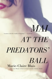 Mai at the Predators' Ball ebook by Marie-Claire Blais,Nigel Spencer