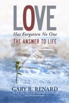 Love Has Forgotten No One ebook by Gary R. Renard