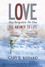 Love Has Forgotten No One - The Answer to Life ebook by Gary R. Renard