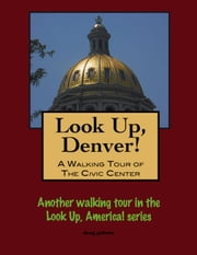 Look Up, Denver! A Walking Tour of the Civic Center ebook by Doug Gelbert