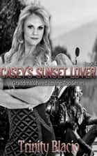 Casey's Sunset Lover - Grandmas Need Loving Too, #4 ebook by Trinity Blacio