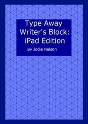 Type Away Writer's Block: iPad Edition ebook by Jodie Nelson