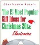 The 15 Most Popular Gift Ideas for Christmas 2013: Electronics ebook by Gianfranco Rota