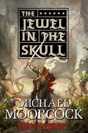 Hawkmoon: The Jewel in the Skull ebook by Michael Moorcock