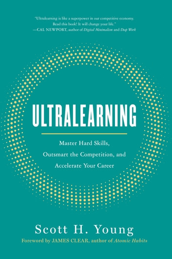 Ultralearning - Master Hard Skills, Outsmart the Competition, and Accelerate Your Career ebook by Scott Young